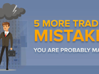 5 More Trading Mistakes You Are Probably Making